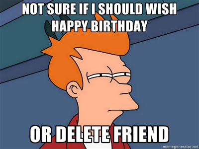 When Facebook Birthday Reminder shows someone I haven't spoken to in years - Imgur
