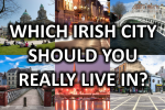 Which Irish City Should You Really Live In?