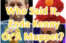 Who Said It, Enda Kenny Or A Muppet?