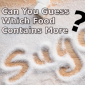 Can You Guess Which Food Has the Most Sugar?