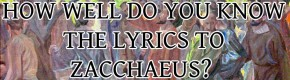 How Well Do You Know The Lyrics To Zacchaeus?
