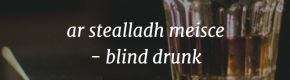 19 ways to say 'drunk' as Gaeilge