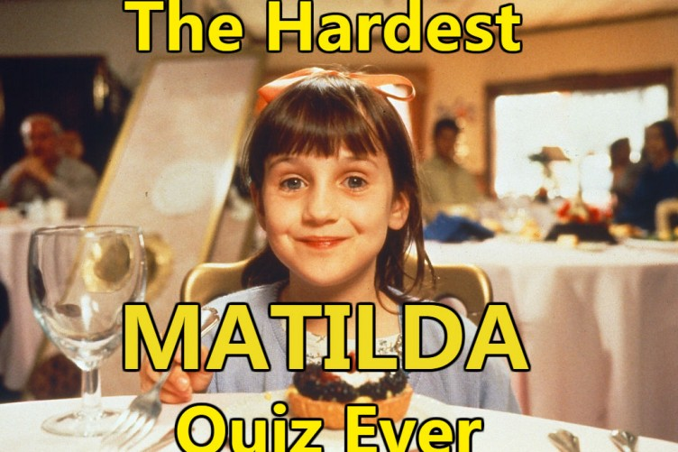 The Hardest Matilda Quiz Ever The Daily Edge